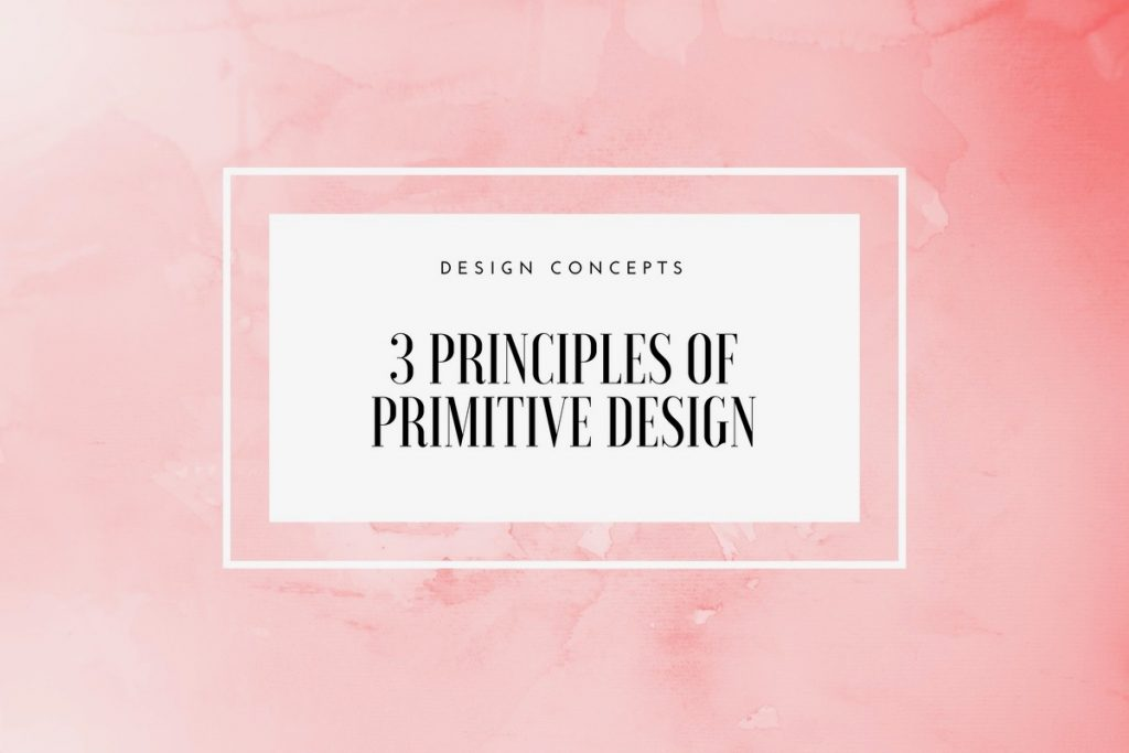 3 Principles of Primitive Design